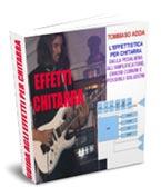 Guida di Tommaso Adda - L'effettistica per chitarra, dalla pedaliera all'amplificatore errori comuni e soluzioni possibili