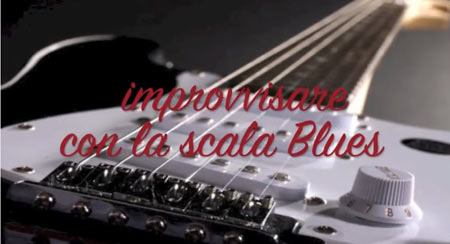 Come improvvisare con le Scale Blues by BluesPerPrincipianti